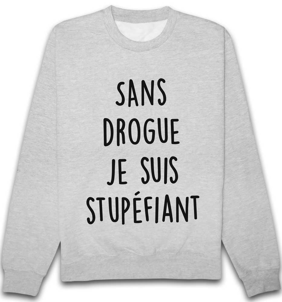 Sweat Sans drogue je suis stupéfiant