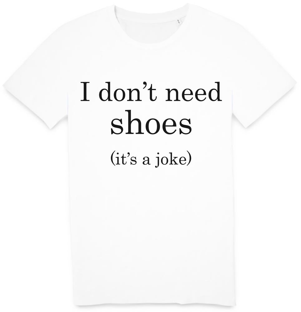 Tshirt I don't need shoes