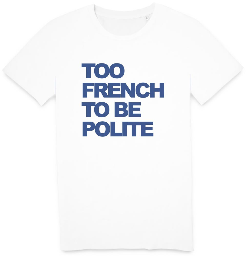 Tshirt Too French To Be Polite