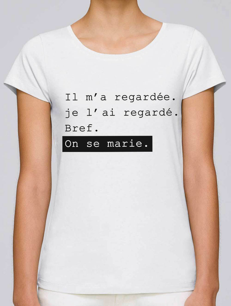 tee shirt il m'a regardée je l'ai regardé bref on se marie