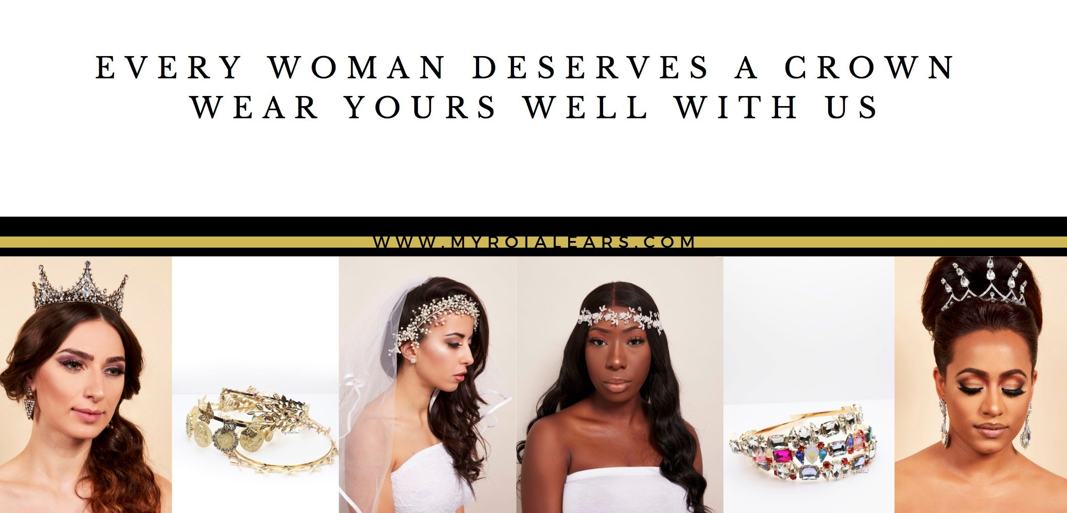 Every woman deservers a crown where yours well with us