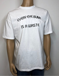Every eye blink is a waste | Embroidered text T-shirt