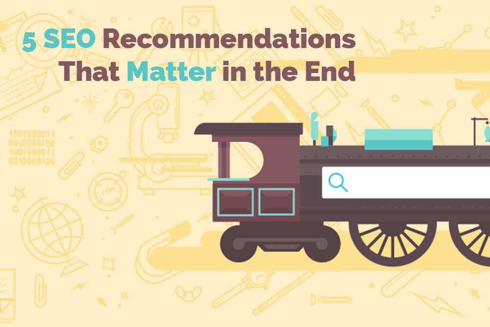 5 SEO Recommendations That Matter in the End