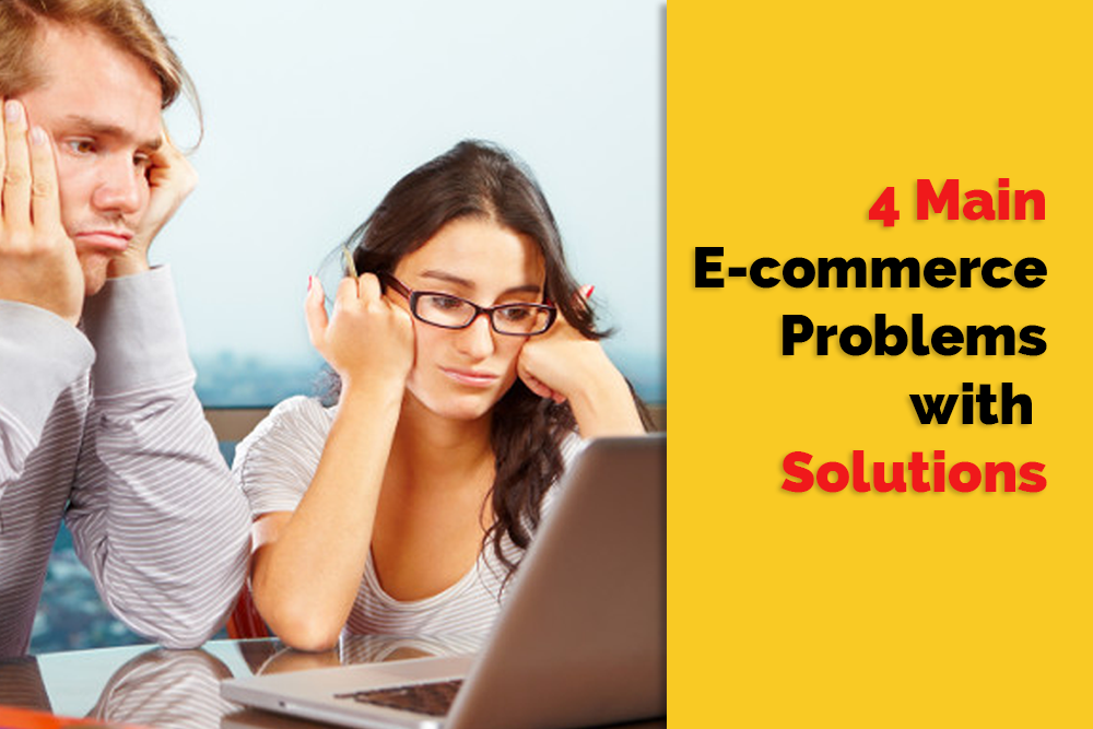 4 Main Problems in E-commerce and their Solutions