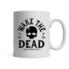 11oz White Mug - Wake The Dead