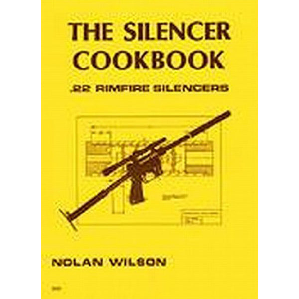 The Silencer Cookbook; .22 Rimfire Silencers Book