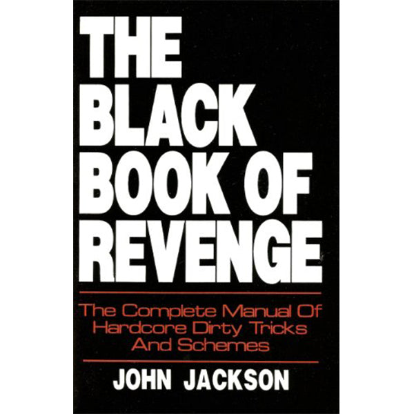 The Black Book of Revenge: The Complete Manual of Hardcore Dirty Tricks and Schemes