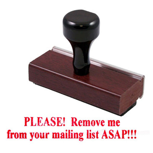 PLEASE! Remove me from your mailing list ASAP!!! - Rubber Stamp