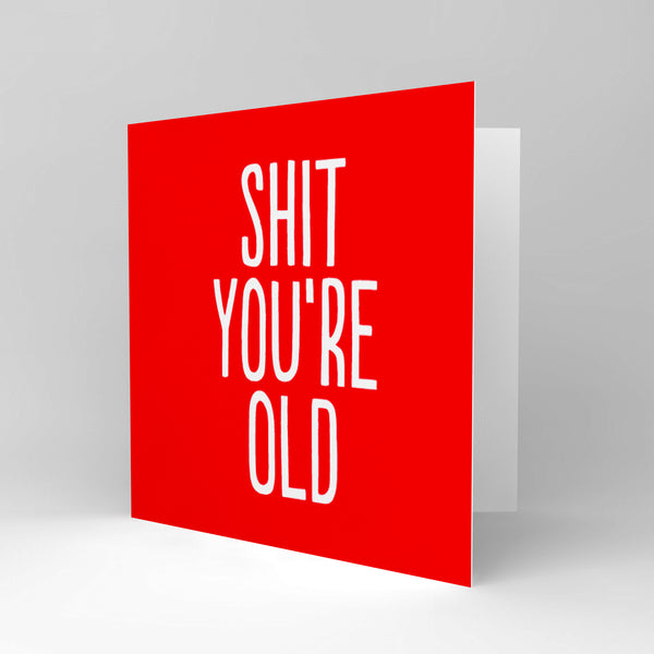 Sh*t You'r Old