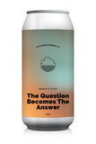 The Question Becomes The Answer (IPA)