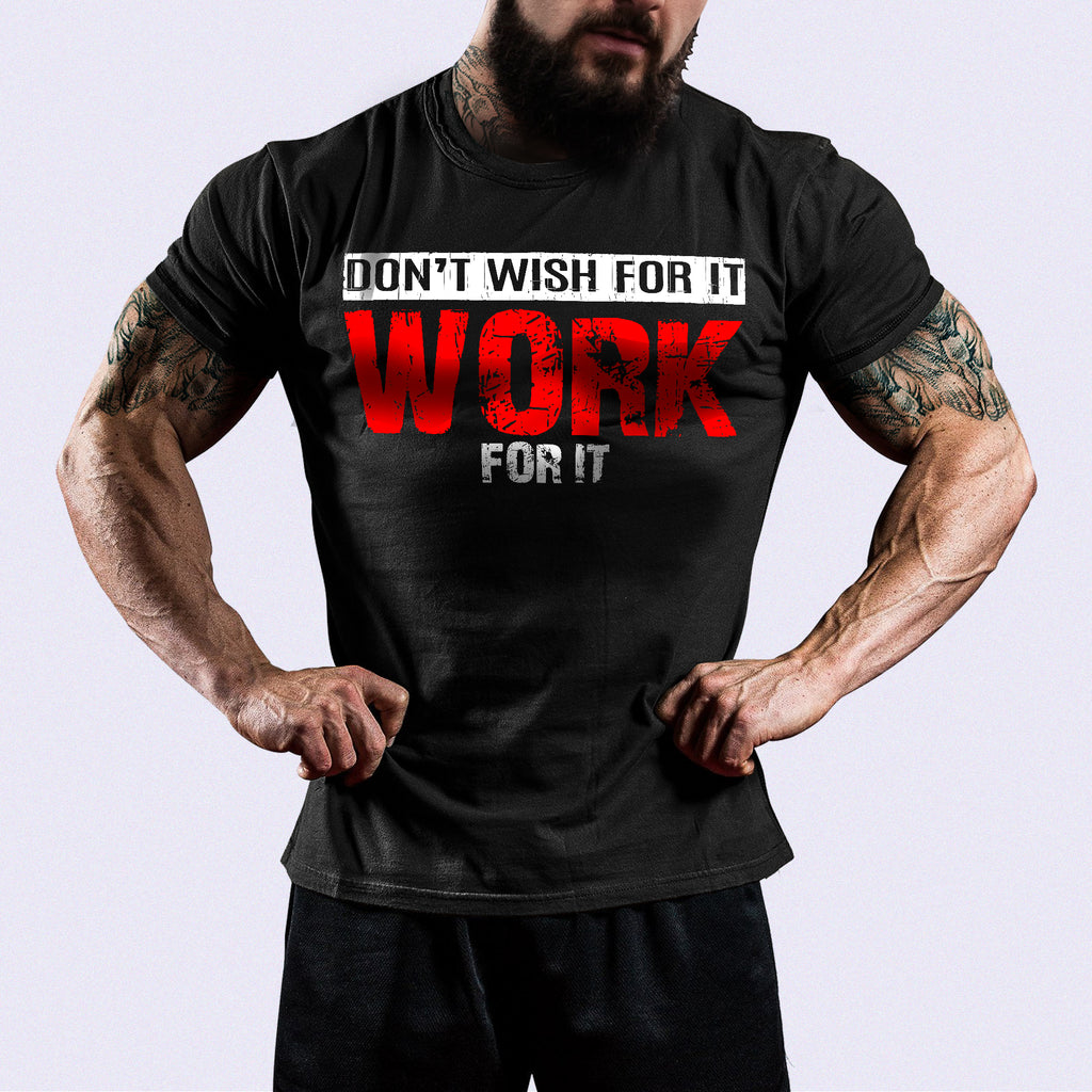 Don´t Wish For It - Work For It™ Shirt