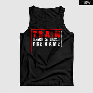Train Insane or Remain The Same™ Tank Top