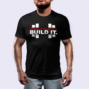 Dream it. Believe it. Build it.™ Shirt