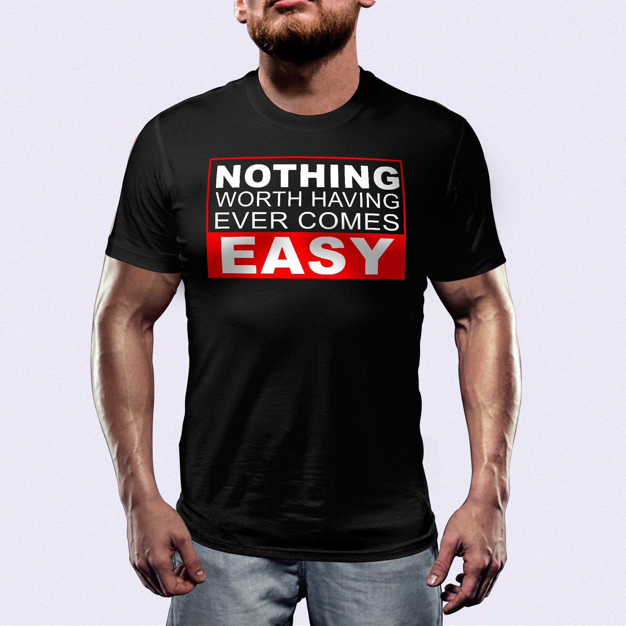 Nothing Worth having Easy™ Shirt
