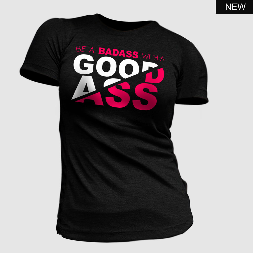 Be a Bad Ass with a Good Ass T-Shirt