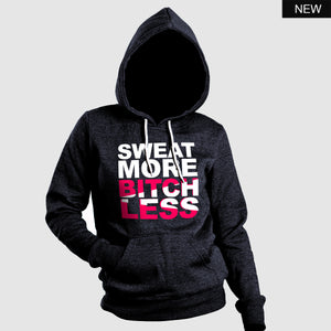 Sweat More Bitchless Hoodie