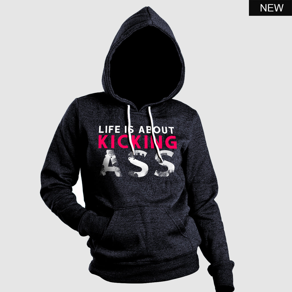 Life is about kicking Ass  Hoodie