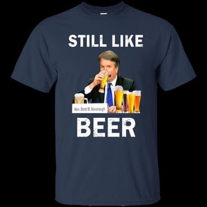 I Still Like Beer Kavanaugh T-shirt