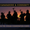 ⚒ CAMARADERIE & COMMUNITY WITH THE CIVILIAN CONSERVATION CORPS ⚒