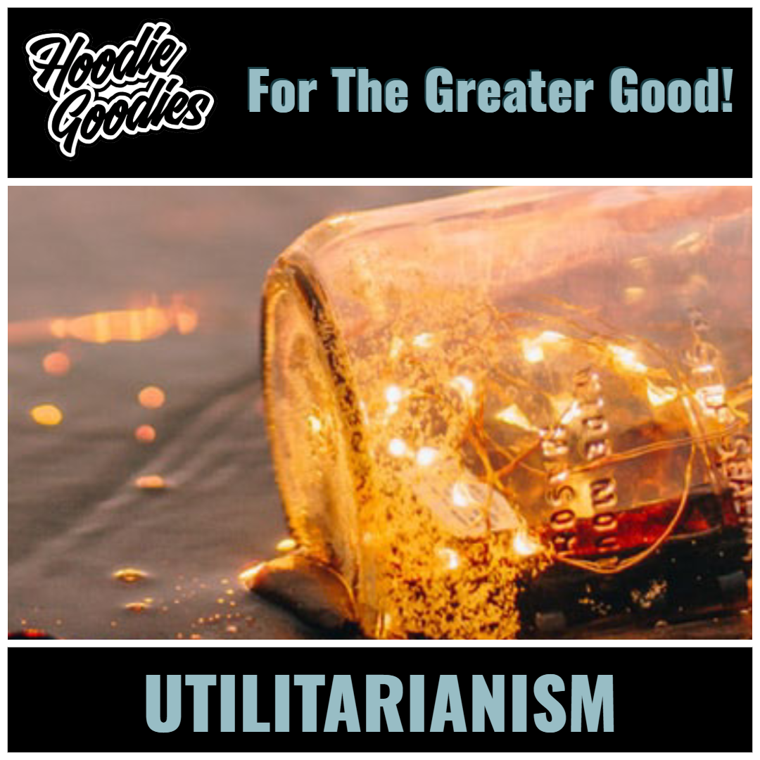 🌎  HOODIE GOODIES FOR THE GREATER GOOD: UTILITARIANISM  🌎