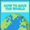 🌟 HOW TO SAVE THE WORLD 🌟