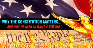 """WHY THE CONSTITUTION OF THE UNITED STATES OF AMERICA MATTERS… AND WHY WE NEED TO WRITE A NEW ONE!"""