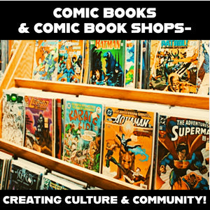 🦸‍♀️ COMIC BOOKS & COMIC BOOK SHOPS- CREATING CULTURE & COMMUNITY! 🦸‍♂️