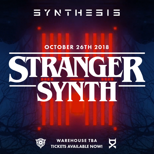 🎵 SYNTHESIS PRESENTS: Stranger Synths OCTOBER 26th 2018 🎵