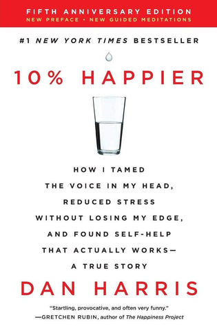 10% HAPPIER REVISED EDITION: HOW I TAMED THE VOICE IN MY HEAD, REDUCED STRESS WITHOUT LOSING MY EDGE, AND FOUND SELF-HELP THAT ACTUALLY WORKS--A TRUE STORY (EN,SC)