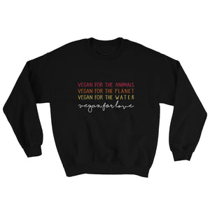Vegan for the animals, the planet and love sweatshirt
