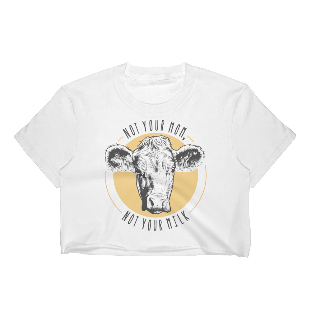 Not your mom, not your milk - Vegan crop top