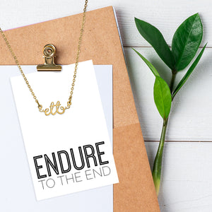Endure To The End - ETTE Script necklace