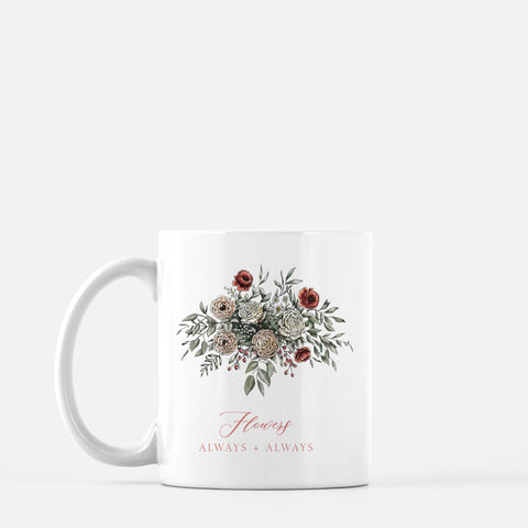 White ceramic mug with floral illustration and the words Flowers Always + Always