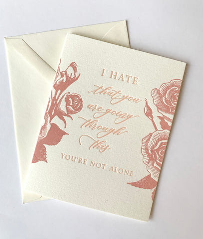 I Hate That You're Going Through This Letterpress Greeting Card