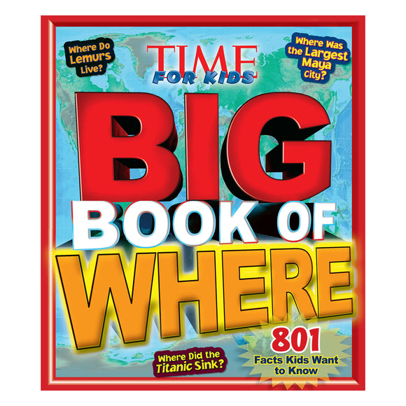 Big Book of WHERE, A TIME for Kids Book