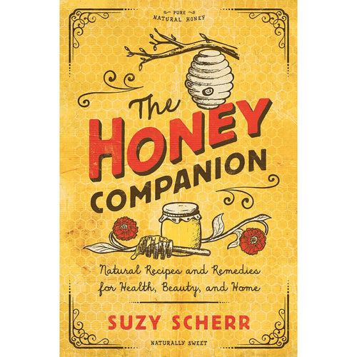 The Honey Companion: Natural Recipes and Remedies for Health, Beauty, and Home