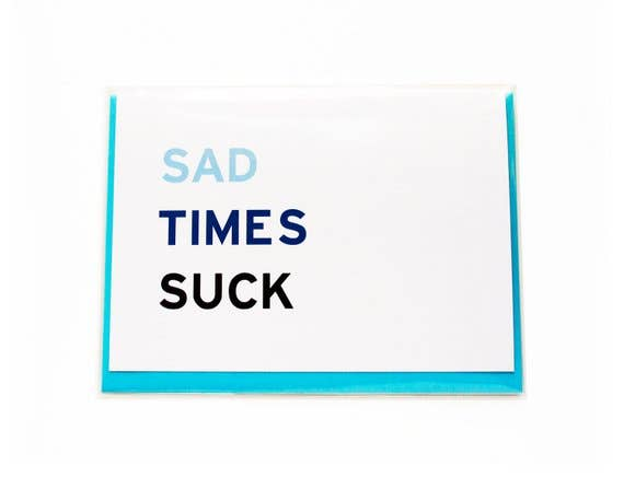 Sad Times Suck - Greeting Card