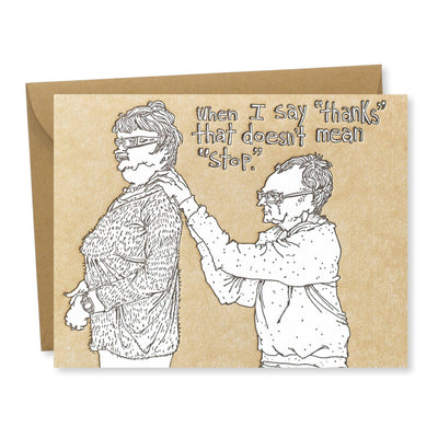 Thanks Doesn't Mean Stop Greeting Card