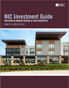 NIC Investment Guide: Investing in Seniors Housing & Care Properties, Sixth Edition