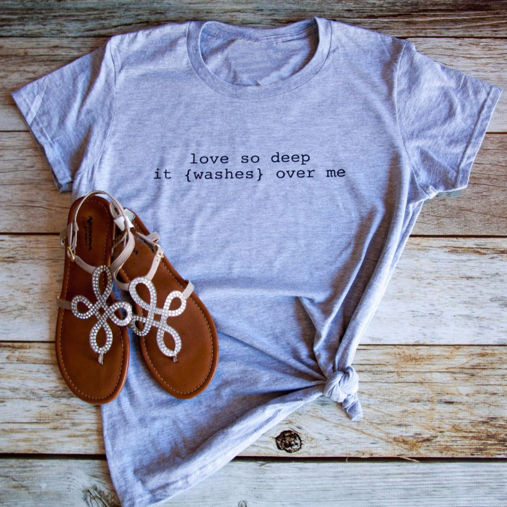 'Love So Deep It (Washes) Over Me' T-Shirt