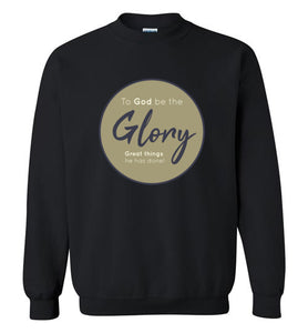 To God Be The Glory Sweatshirt