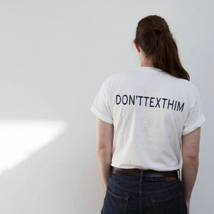 DON'T TEXT HIM Tee