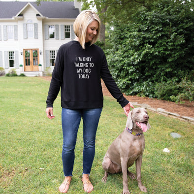 Only Talking to My Dog Today Sweatshirt