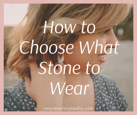 how to choose what stone to wear rosy reveries jewelry crystal blog