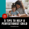 Got a perfectionist child? Try these 5 tips!