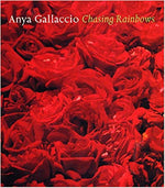 Gallaccio Anya - Chasing Rainbows. Text by Ralph Rugoff