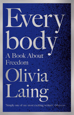Everybody: A Book About Freedom, by Olivia Laing