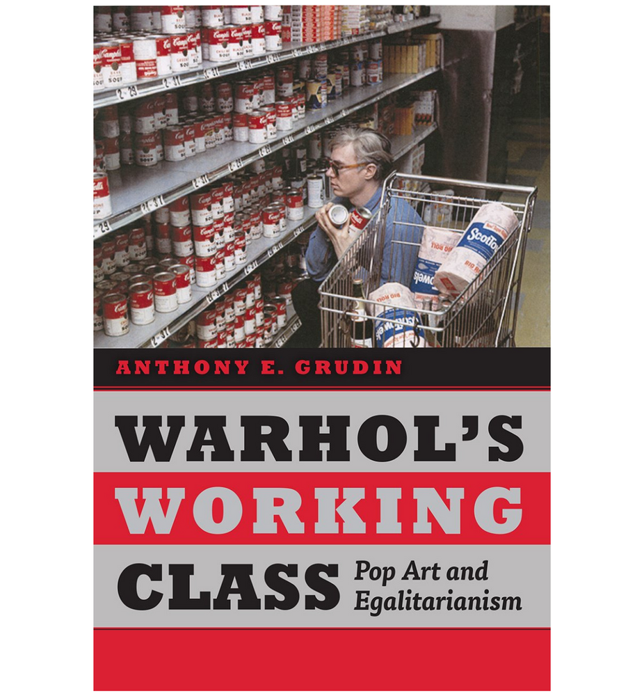 Warhol's Working Class: Pop Art and Egalitarianism