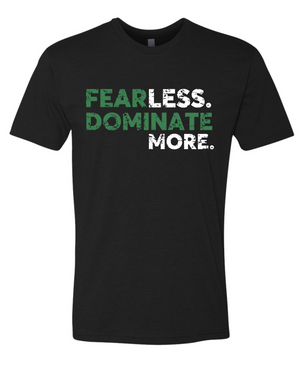 Fear Less. Dominate More. T-shirt