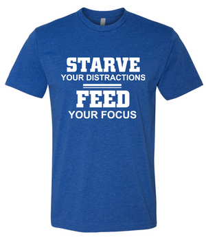 Starve Distractions. Feed Your  Focus. T-shirt